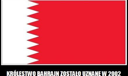 Królestwo Bahrajn zostało uznane w 2002 roku
