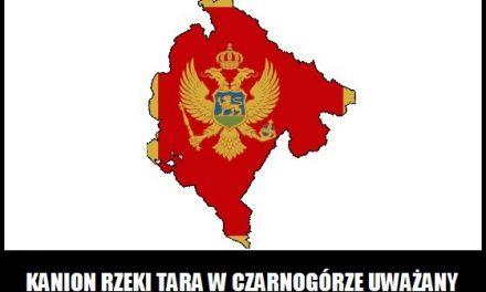 Kanion rzeki Tara w Czarnogórze uważany jest za najgłębszy w Europie