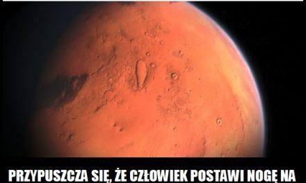 Kiedy człowiek postawi nogę na Marsie?
