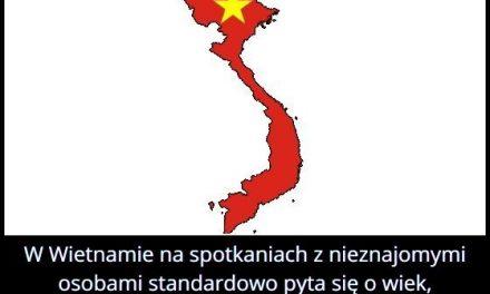O co pyta się   w Wietnamie przy pierwszym spotkaniu nieznaną osobę?